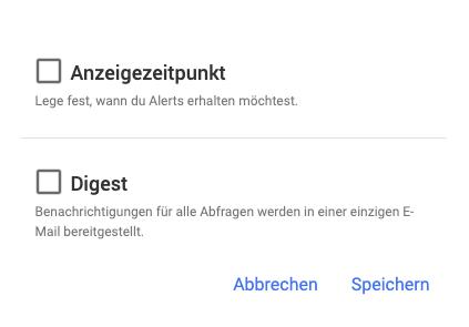Der Screenshot zeigt dir erweiterte Einstellungen der Google Alerts: - Anzeigezeitpunkt - Digest (diese Einstellung bestimmt, dass Du Benachrichtigungen für alle Abfragen in einer gesammelten Mail erhältst)